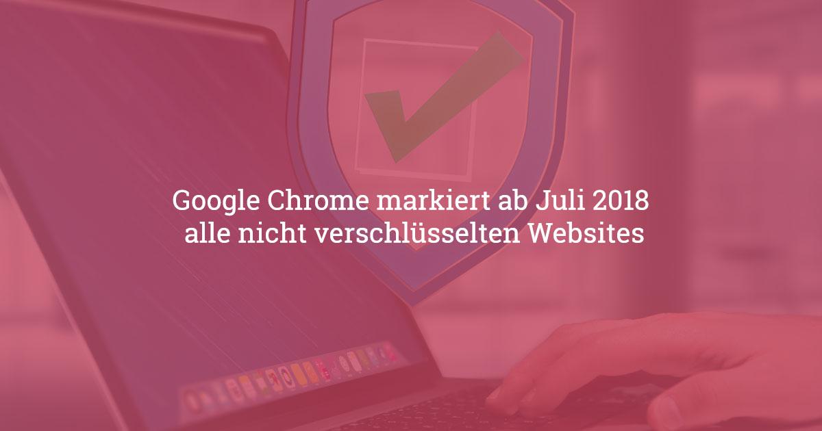 Google Chrome markiert ab Juli 2018 alle nicht verschlüsselten ...